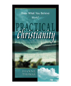 Practical Christianity: Does What You Believe Work?